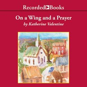 On a Wing and a Prayer Audiobook, by Katherine Valentine