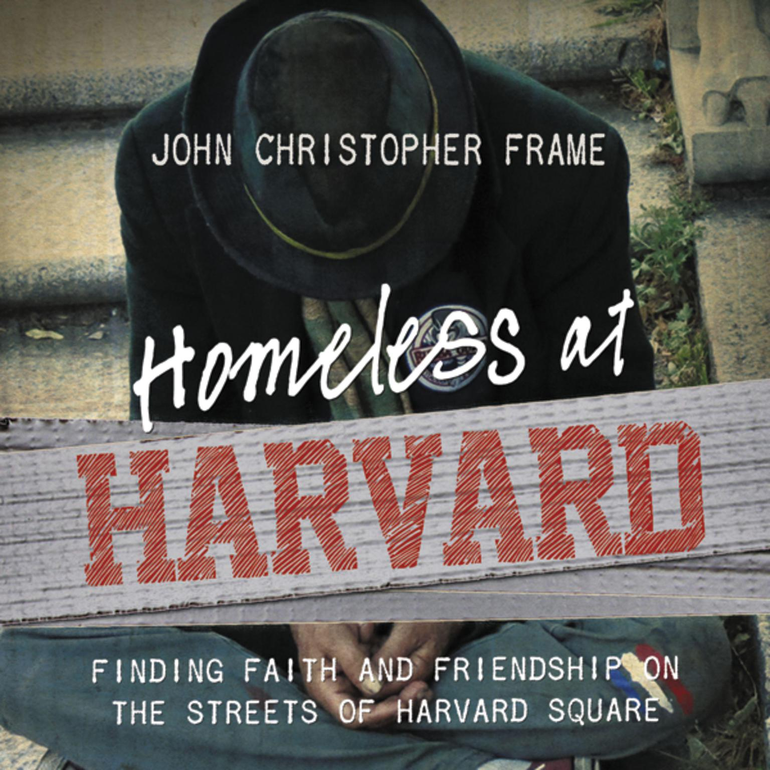 Printable Homeless at Harvard: Finding Faith and Friendship on the Streets of Harvard Square Audiobook Cover Art