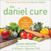 The Daniel Cure: The Daniel Fast Way to Vibrant Health, by Susan Gregory, Richard J.  Bloomer