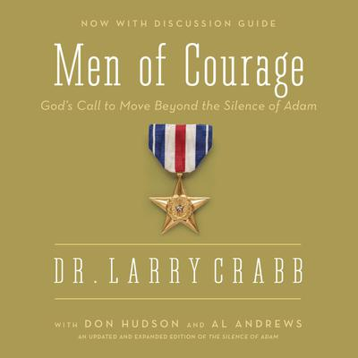 Men of Courage: God's Call to Move Beyond the Silence of Adam Audiobook, by Lawrence J. Crabb