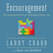 Encouragement: The Unexpected Power of Building Others Up Audiobook, by Lawrence J. Crabb, Larry Crabb, Dan B. Allender, PLLC, Dan B.  Allender