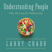 Understanding People: Why We Long for Relationship Audiobook, by Lawrence J. Crabb