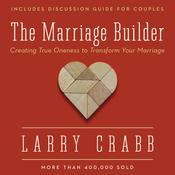 The Marriage Builder: Creating True Oneness to Transform Your Marriage, by Lawrence J. Crabb, Larry Crabb