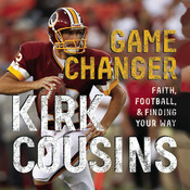 Game Changer: Faith, Football, and Finding Your Way, by Kirk Cousins, Ted Kluck