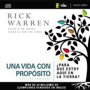 Una vida con propósito: ¿Para qué estoy aquí en la tierra? Audiobook, by Rick Warren