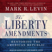 The Liberty Amendments: Restoring the American Republic Audiobook, by Mark R. Levin