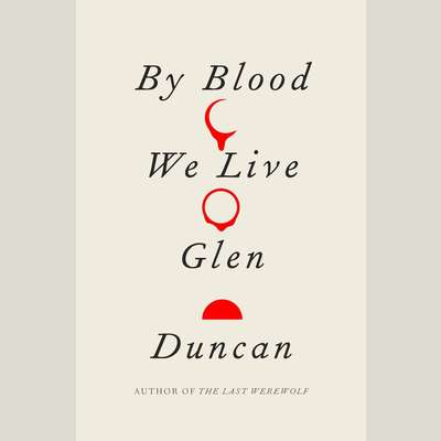 By Blood We Live Audiobook, by Glen Duncan