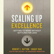 Scaling Up Excellence: Getting to More Without Settling for Less Audiobook, by Robert I. Sutton, Huggy Rao, Hayagreeva Rao
