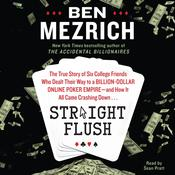 Straight Flush: The True Story of Six College Friends Who Dealt Their Way to a Billion-Dollar Online Poker Empire--and How it All Came Crashing Down…, by Ben Mezrich