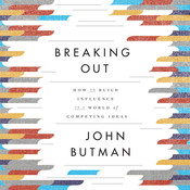 Breaking Out: How to Build Influence in a World of Competing Ideas, by John Butman