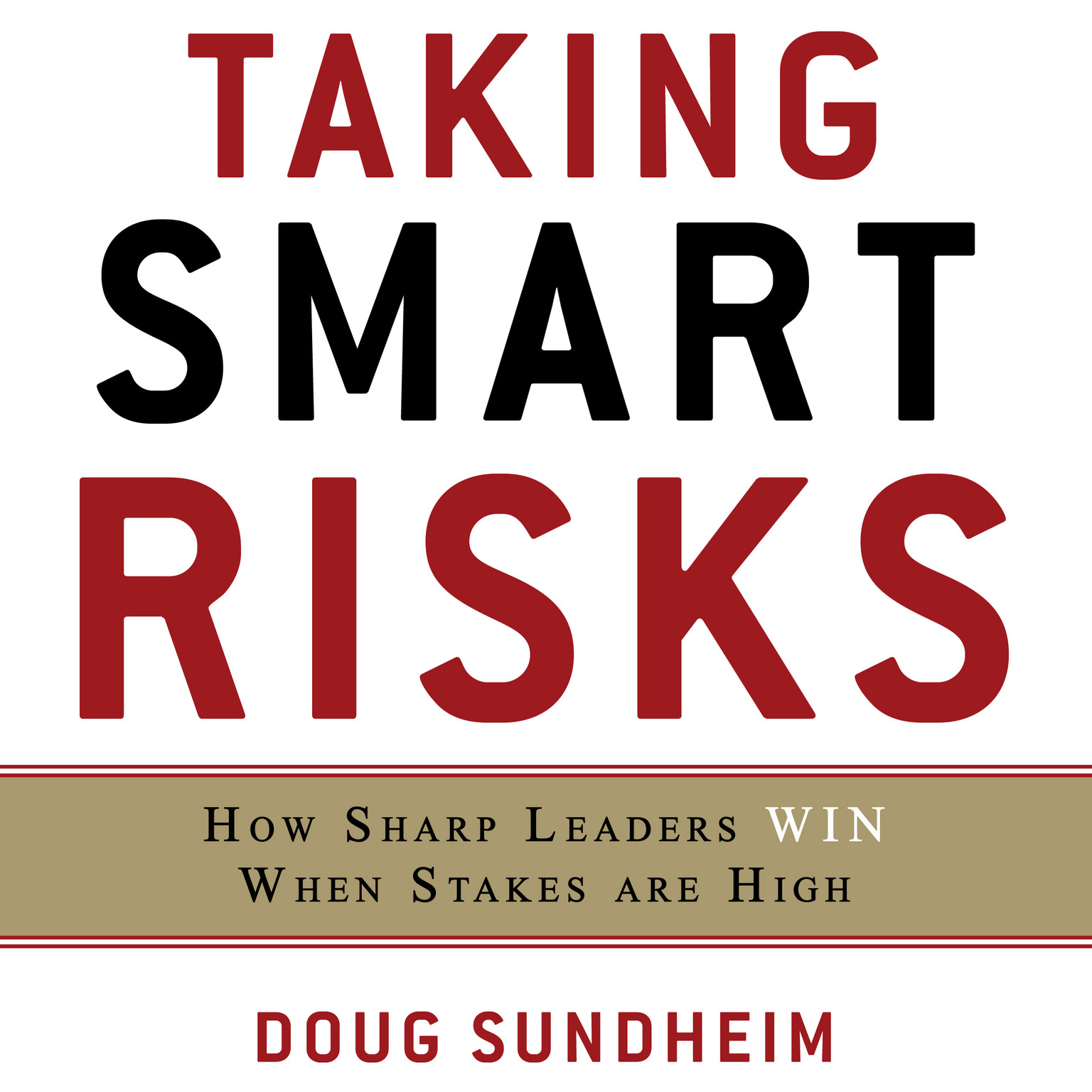 Printable Taking Smart Risks: How Sharp Leaders Win When Stakes are High Audiobook Cover Art