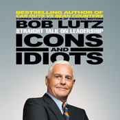 Icons and Idiots: Straight Talk on Leadership Audiobook, by Bob Lutz