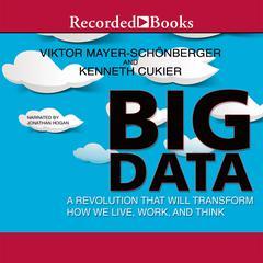 Big Data: A Revolution That Will Transform How We Live, Work, and Think Audiobook, by Kenneth Cukier, Viktor Mayer-Schönberger