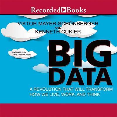 Big Data: A Revolution That Will Transform How We Live, Work, and Think Audiobook, by