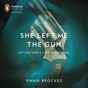 She Left Me the Gun: My Mother's Life Before Me Audiobook, by Emma Brockes