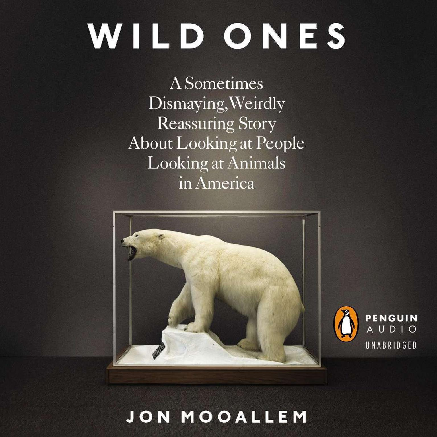 Printable The Wild Ones: A Sometimes Dismaying, Weirdly Reassuring Story About Looking at People Looking at Animals in America Audiobook Cover Art