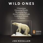 The Wild Ones: A Sometimes Dismaying, Weirdly Reassuring Story About Looking at People Looking at Animals in America Audiobook, by Jon Mooallem