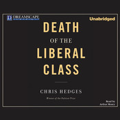 Death of the Liberal Class, by Chris Hedges