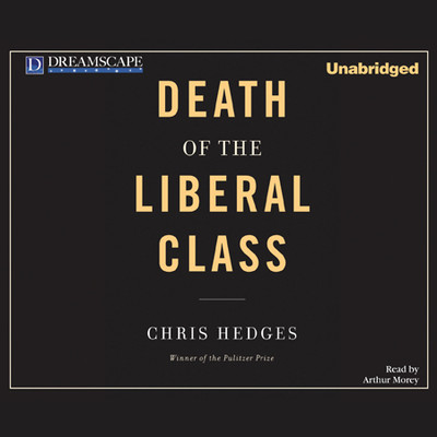 Death of the Liberal Class Audiobook, by Chris Hedges