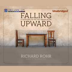 Falling Upward: A Spirituality for the Two Halves of Life Audiobook, by Richard Rohr