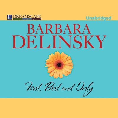 First, Best and Only Audiobook, by Barbara Delinsky