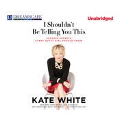I Shouldn't Be Telling You This: Success Secrets Every Gutsy Girl Should Know Audiobook, by Kate White