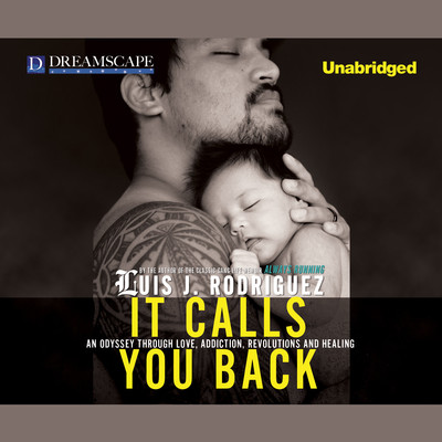 It Calls You Back: An Odyssey through Love, Addiction, Revolutions, and Healing Audiobook, by Luis J. Rodriguez