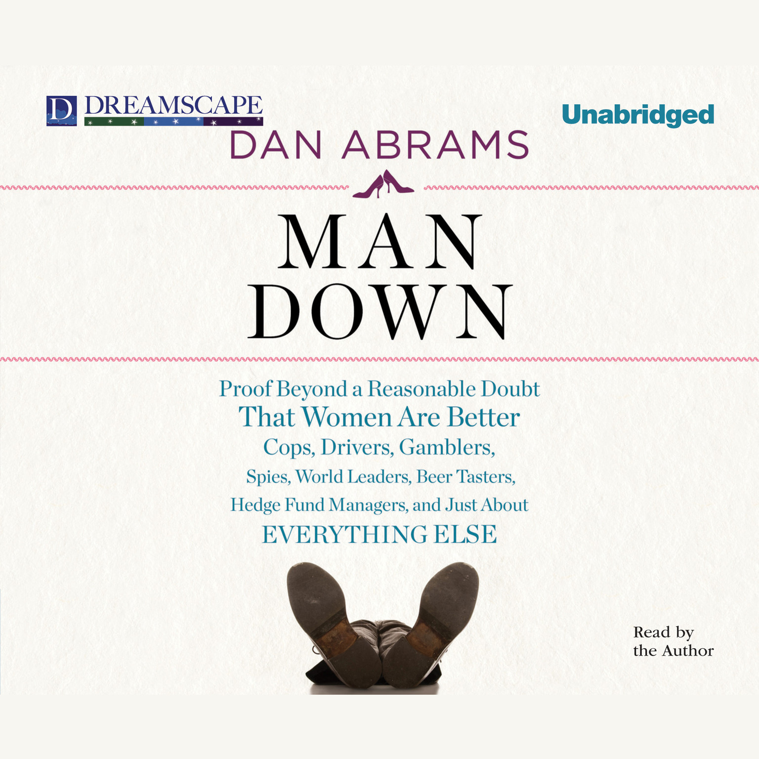 Printable Man Down: Proof Beyond a Reasonable Doubt That Women Are Better Cops, Drivers, Gamblers, Spies, World Leaders, Beer Tasters, Hedge Fund Managers, and Just About Audiobook Cover Art