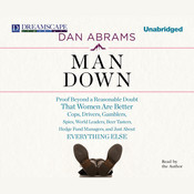 Man Down: Proof Beyond a Reasonable Doubt That Women Are Better Cops, Drivers, Gamblers, Spies, World Leaders, Beer Tasters, Hedge Fund Managers, and Just About Audiobook, by Dan Abrams