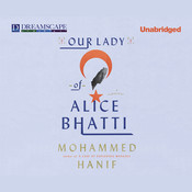 Our Lady of Alice Bhatti Audiobook, by Mohammed Hanif