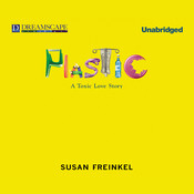 Plastic: A Toxic Love Story Audiobook, by Susan Freinkel