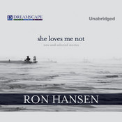 She Loves Me Not: New and Selected Stories, by Ron Hansen
