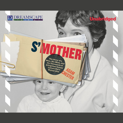 S'Mother: The Story of a Man, His Mom, and the Thousands of Altogether Insane Letters She'd Mailed Him Audiobook, by Adam Chester