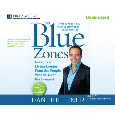 The Blue Zones: Lessons for Living Longer from the People Who've Lived the Longest Audiobook, by Dan Buettner