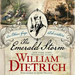 The Emerald Storm: An Ethan Gage Adventure Audiobook, by William Dietrich