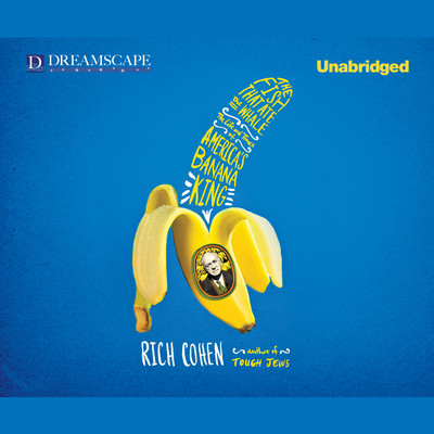 The Fish that Ate the Whale: The Life and Times of America's Banana King Audiobook, by Rich Cohen
