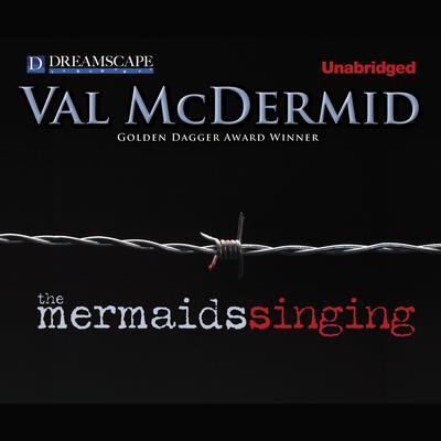 The Mermaids Singing Audiobook, by Val McDermid
