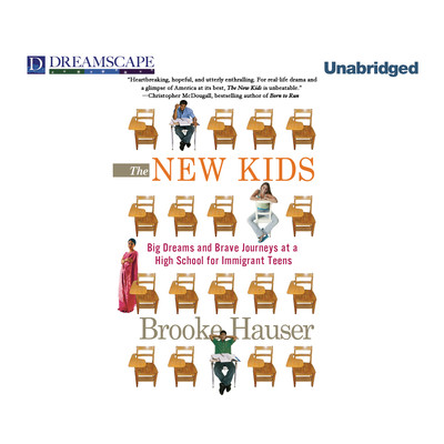 The New Kids: Big Dreams and Brave Journeys at a High School for Immigrant Teens Audiobook, by Brooke Hauser