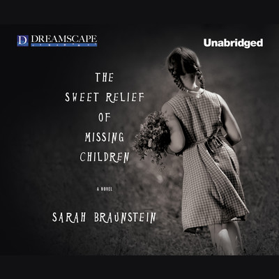 The Sweet Relief of Missing Children Audiobook, by Sarah Braunstein
