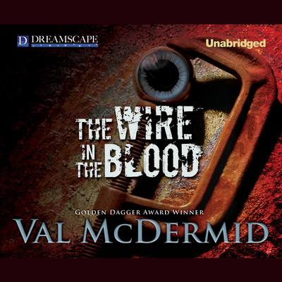 The Wire in the Blood Audiobook, by Val McDermid