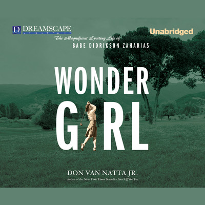 Wonder Girl: The Magnificent Sporting Life of Babe Didrikson Za Audiobook, by Don Van Natta