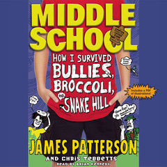 Middle School: How I Survived Bullies, Broccoli, and Snake Hill Audiobook, by Chris Tebbetts, James Patterson