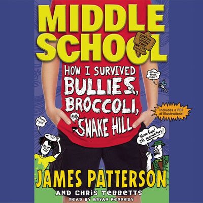 Middle School: How I Survived Bullies, Broccoli, and Snake Hill Audiobook, by James Patterson