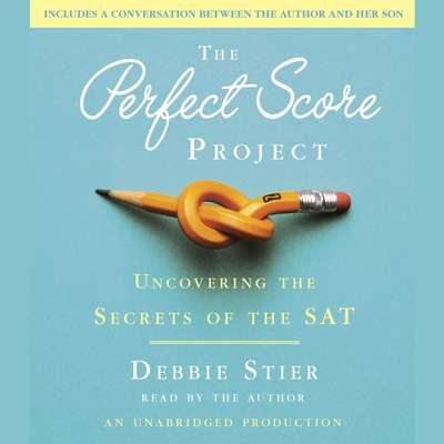 The Perfect Score Project: Uncovering the Secrets of the SAT Audiobook, by Debbie Stier