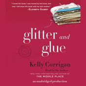 Glitter and Glue: A Memoir Audiobook, by Kelly Corrigan