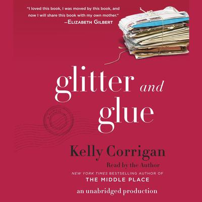 Glitter and Glue: A Memoir Audiobook, by Kelly Corrigan