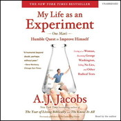 My Life as an Experiment: One Mans Humble Quest to Improve Himself by Living as a Woman, Becoming George Washington, Telling No Lies, and Other Radical Tests, by A. J. Jacobs