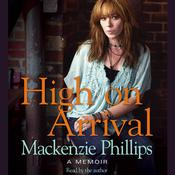 High On Arrival Audiobook, by Mackenzie Phillips
