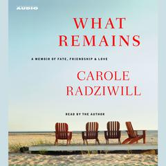 What Remains: A Memoir of Fate, Friendship, and Love Audiobook, by Carole Radziwill