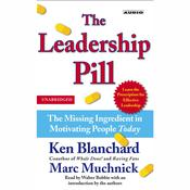 The Leadership Pill: The Missing Ingredient in Motivating People Today Audiobook, by Ken Blanchard